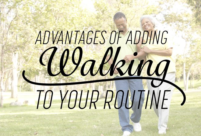Advantages of Adding Walking to Your Routine